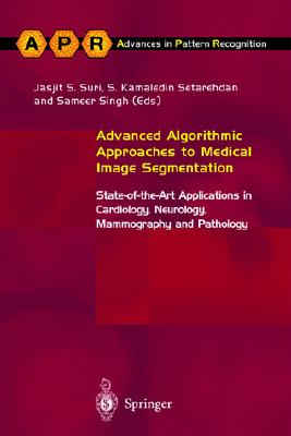 Image for Advanced Algorithmic Approaches to Medical Image Segmentation: State Of The Art Applications in Cardiology, Neurology, Mammography and Pathology