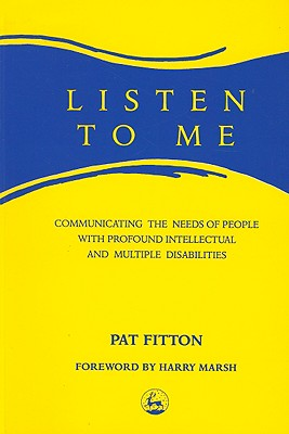 Image for Listen to Me: Communicating the Needs of People With Profound and Multiple Disabilities