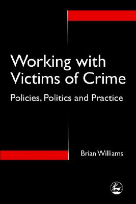 Image for Working With Victims of Crime: Policies, Politics and Practice