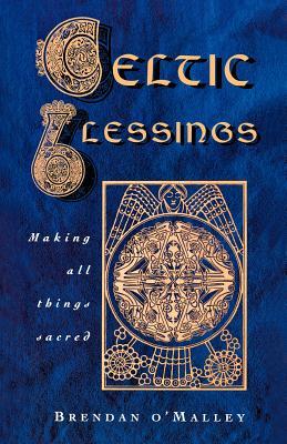 Celtic Blessings: Making All Things Sacred, O'Malley, Brendan