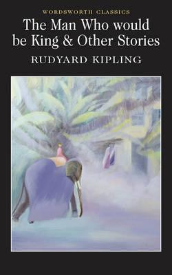 Man Who Would Be King & Other Stories, RUDYARD KIPLING