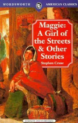 Maggie: A Girl of the Streets & Other Stories (Wordsworth Classics), Stephen Crane