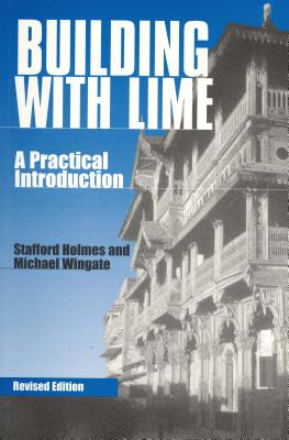 Building with Lime: A Practical Introduction, Holmes, Stafford; Wingate, Michael