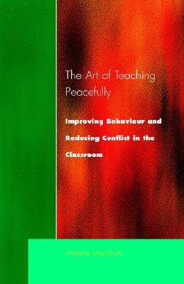 Art of Teaching Peacefully: Improving Behavior and Reducing Conflict in the Classroom, MacGrath, Michelle
