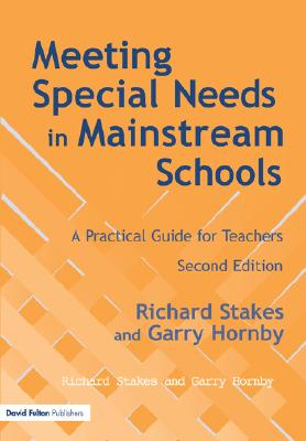 Meeting Special Needs in Mainstream Schools, Stakes, Richard; Hornby, Garry