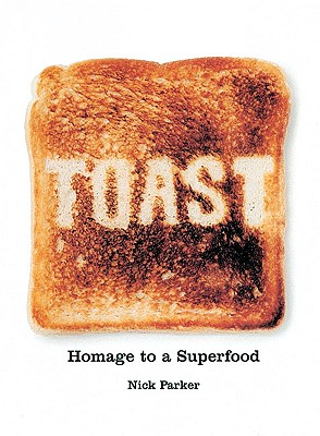 Toast: Homage to a Superfood, Nick Parker