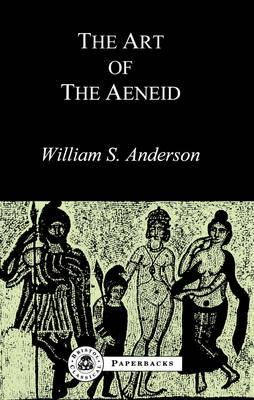 The Art of the Aeneid (Bristol Classical Paperbacks), William S. Anderson