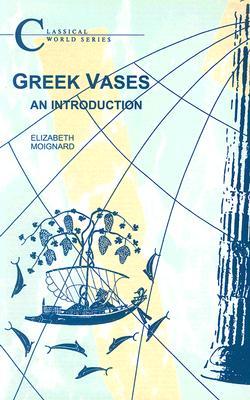 Greek Vases: An Introduction (BCP Classical World Series), Moignard, Elizabeth