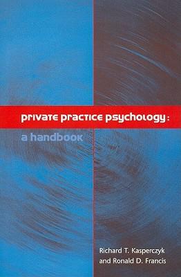 Private Practice Psychology: A Handbook, Richard Kasperczyk (Author), Ronald D. Francis (Author)
