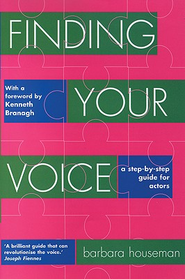 Finding Your Voice: A Step-by-Step Guide for Actors (Nick Hern Books), Houseman, Barbara; Branagh, Kenneth [Foreword]