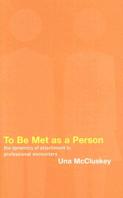 To Be Met as a Person: The Dynamics of Attachment in Professional Encounters, McCluskey, Una