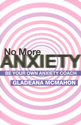 Image for No More Anxiety: Be Your Own Anxiety Coach