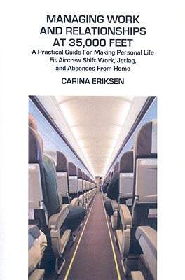 Image for Managing Work and Relationships at 35,000 Feet: A Practical Guide for Making Personal Life Fit Aircrew Shift Work, Jetlag, and Absences from Home (Karnac Self Help Series)