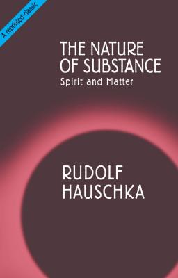 The Nature of Substance: Spirit and Matter, Hauschka, Rudolf