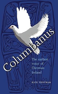 Image for Columbanus: The earliest voice of Christian Ireland