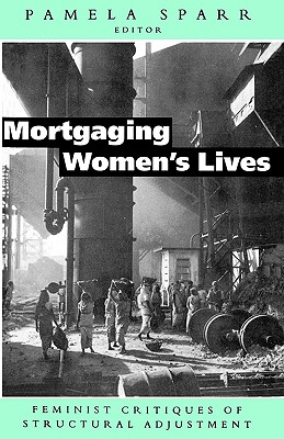 Image for Mortgaging Women's Lives: Feminist Critiques of Structural Adjustment