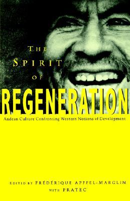 Image for The Spirit of Regeneration: Andean Culture Confronting Western Notions of Development (Spirit Regeneration)