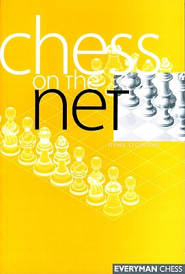 Chess on the Net (Everyman Chess), Mark Crowther
