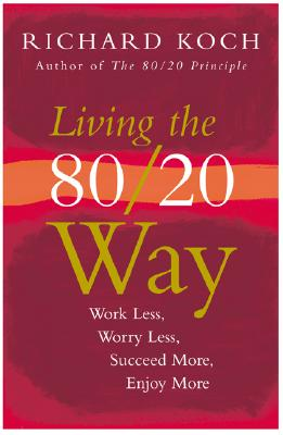 Image for Living the 80/20 Way: Work Less, Worry Less, Succeed More, Enjoy More