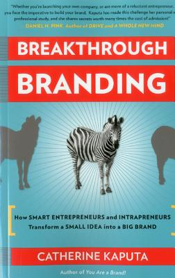Image for Breakthrough Branding: How Smart Entrepreneurs and Intrapreneurs Transform a Small Idea into a Big Brand
