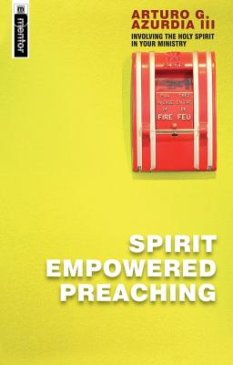 Image for Spirit Empowered Preaching: Involving the Holy Spirit in Your Ministry (Mentor Imprint)