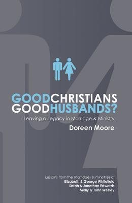 Good Christians, Good Husbands?: Leaving a Legacy in Marriage and Ministry, Moore, Doreen