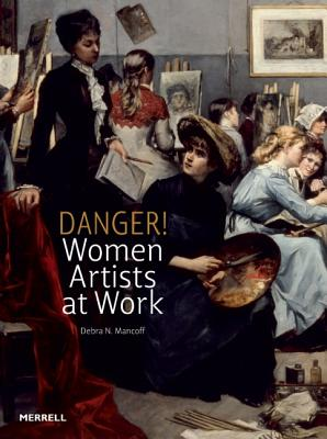 Danger! Women Artists at Work, Debra N. Mancoff (Author)