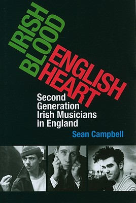Irish Blood, English Heart: Second Generation Irish Musicians in England, Campbell, Sean