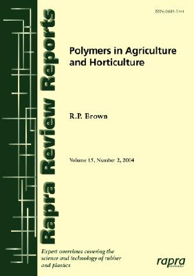 Polymers in Agriculture and Horticulture (Rapra Review Reports), Brown, R.P.