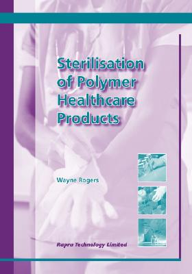 Sterilisation of Polymer Healthcare Products, Rogers, Wayne