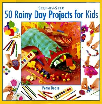 Image for Step-by-step 50 Rainy Day Projects for Kids (Step-By Step)