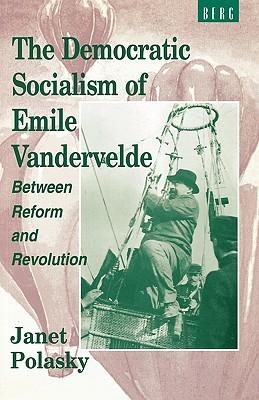 DEMOCRATIC SOCIALISM OF EMILE VANDERVELD, JANET L. POLASKY