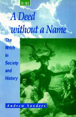 A Deed without a Name: The Witch in Society and History, Sanders, Andrew