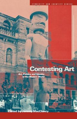 Image for Contesting Art: Art, Politics and Identity in the Modern World (Ethnicity and Identity)