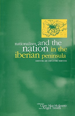 Image for Nationalism and the Nation in the Iberian Peninsula: Competing and Conflicting Identities