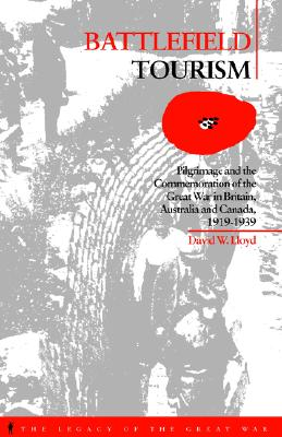 Image for Battlefield Tourism: Pilgrimage and the Commemoration of the Great War in Britain, Australia and Canada, 1919-1939 (The Legacy of the Great War)