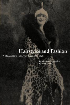 Hairstyles and Fashion: A Hairdresser's History of Paris, 1910-1920 (Dress, Body, Culture (Paperback))