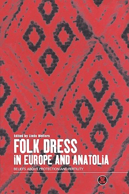 Image for Folk Dress in Europe and Anatolia: Beliefs about Protection and Fertility (Dress, Body, Culture)