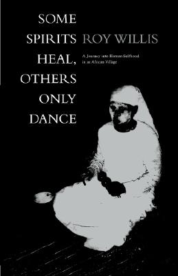 Image for Some Spirits Heal, Others Only Dance: A Journey into Human Selfhood in an African Village