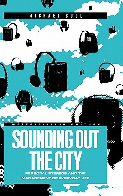 Image for Sounding Out the City: Personal Stereos and the Management of Everyday Life (Materializing Culture)