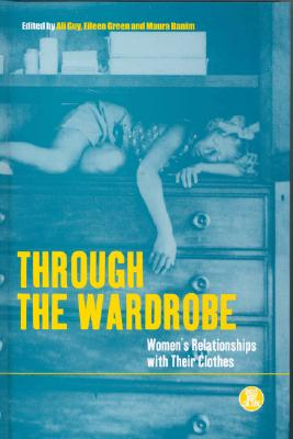 Image for Through the Wardrobe: Women's Relationships with Their Clothes (Dress, Body, Culture)