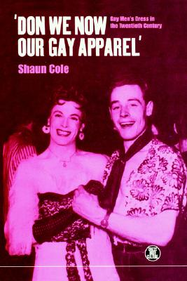 Image for 'Don We Now Our Gay Apparel: Gay Men's Dress in the Twentieth Century (Dress, Body, Culture)