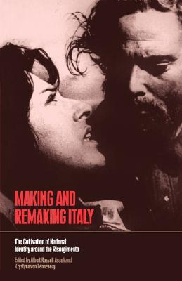 Image for MAKING AND REMAKING ITALY: The Cultivation of National Identity around the Risorgimento