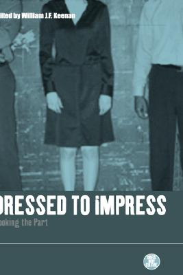 Image for Dressed to Impress: Looking the Part (Dress, Body, Culture)
