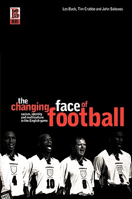 Image for The Changing Face of Football: Racism, Multiculturalism and Identity in the English Game