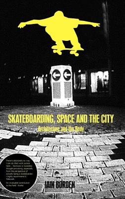 Skateboarding, Space and the City: Architecture and the Body, Borden, Iain