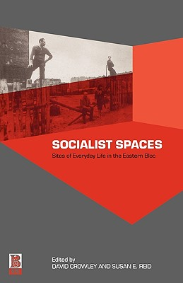Image for Socialist Spaces: Sites of Everyday Life in the Eastern Bloc