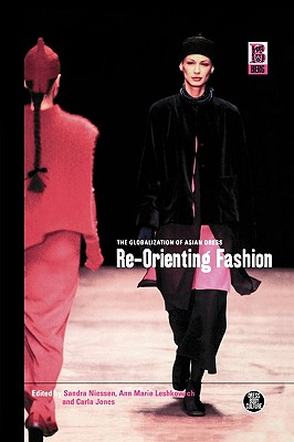 Image for Re-Orienting Fashion: The Globalization of Asian Dress (Dress, Body, Culture)