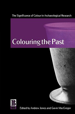 Image for Colouring the Past: The Significance of Colour in Archaeological Research