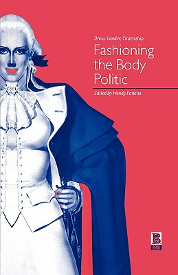 Image for Fashioning the Body Politic: Dress, Gender, Citizenship